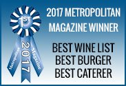 Metropolitan Magazine Best of 2017 - Best Wine List, Best Burger, Best Caterer
